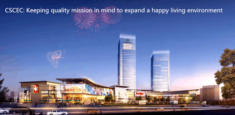 CSCEC: Keeping quality mission in mind to expand a happy living environment